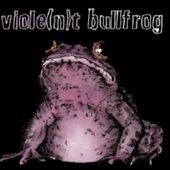 Viole(n)t Bullfrog