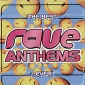 The Best Rave Anthems... Ever! (disc 1)