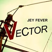 JEY FEVER - VECTOR EP