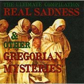 Real Sadness & Other Gregorian Mysteries