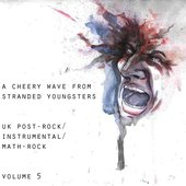 A Cheery Wave From Stranded Youngsters: UK Post-Rock / Instrumental / Math-Rock (Volume Five)