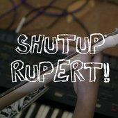 SHUTUP RUPERT!