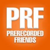 PreRecorded Friends