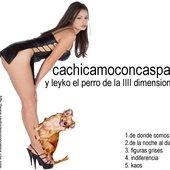 Cachicamoconcaspa Y Leyko El Perro De La Iiii Dimensión