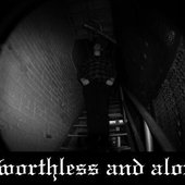 Worthless And Alone
