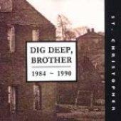 Dig Deep, Brother 1984-1990