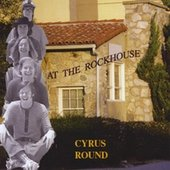 Cyrus Round At the Rockhouse