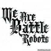 We Are Battle Robots