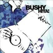 Bushy - Hiya!