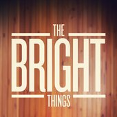 The Bright Things