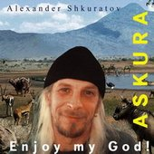 "Askura Alexander Shkuratov - Album ""Enjoy my God!\"""