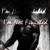 I'm not finished