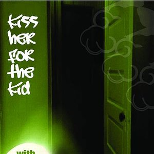 Image for 'Kiss Her For The Kid'
