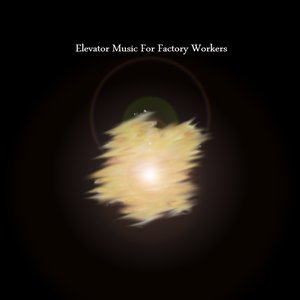 Image for 'Elevator Music For Factory Workers'