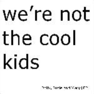 Image for 'We're Not The Cool Kids'