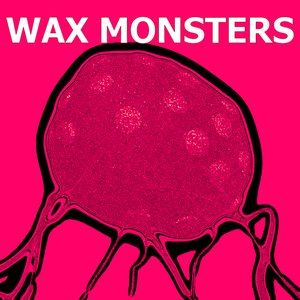 Image for 'WAX MONSTERS'