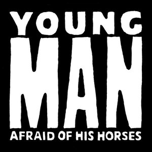 Image for 'YOUNG MAN AFRAID OF HIS HORSES'