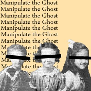 Image for 'Manipulate the Ghost'