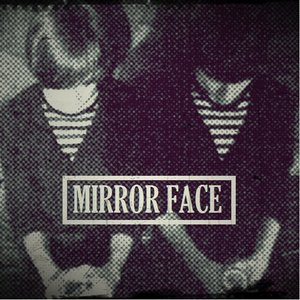 Image for 'Mirror Face'