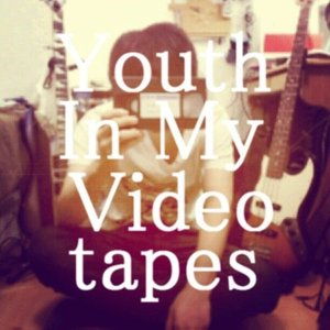 Image for 'Youth In My Videotapes'