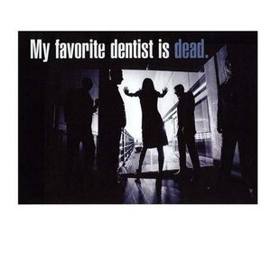 Image for 'My favorite dentist is dead'
