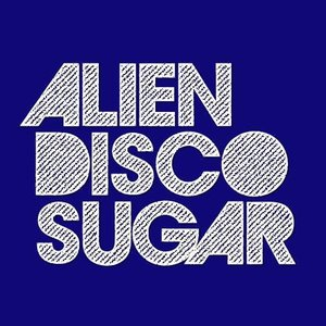 Image for 'Alien Disco Sugar'