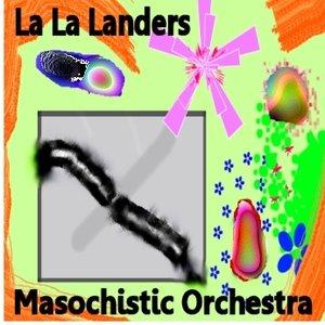 Image for 'The La La Landers Masochistic Orchestra'