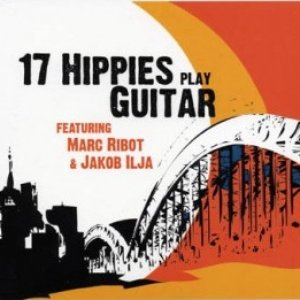 Image for '17 Hippies (featuring Marc Ribot & Jakob Ilja)'