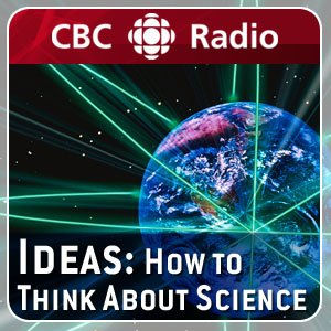 Image for 'CBC Radio's Ideas: How to Think About Science'