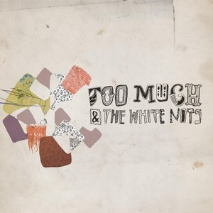 Image for 'Too Much & The White Nots'