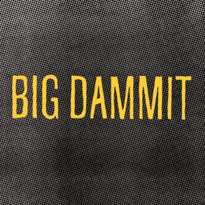 Bild för 'Big Dammit'