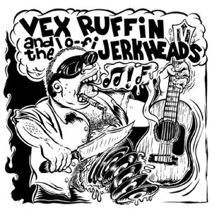Image for 'VEX RUFFIN & THE LO-FI JERKHEADS'