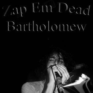 Immagine per 'Zap Em Dead Bartholomew'