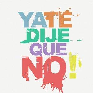 Image for 'Ya te Dije que No!'