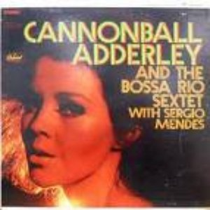 Image for 'Cannonball Adderley And The Bossa Rio Sextet'