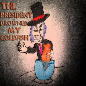 Image for 'ThePresidentDrownedMyGoldfish'
