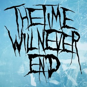 Image for 'The Time Will Never End'