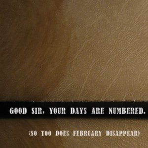 Image for 'good sir, your days are numbered'