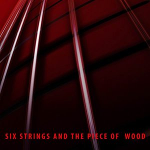 Image for 'Six Strings and a Piece of Wood'