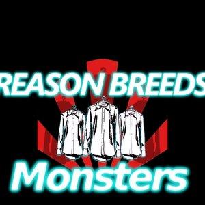 Bild för 'Reason Breeds Monsters'