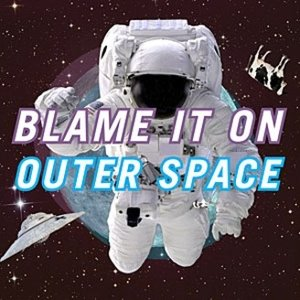 Image for 'Blame It On Outer Space'