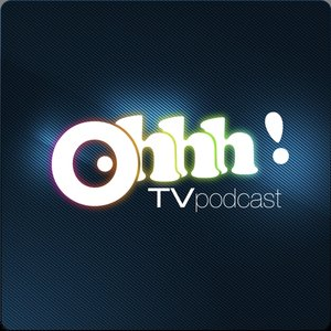 Image for 'Ohhh! TV Podcast'