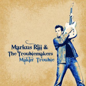 Image for 'Markus Rill & The Troublemakers'