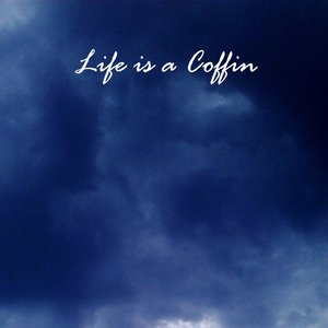 Image for 'Life is a Coffin'