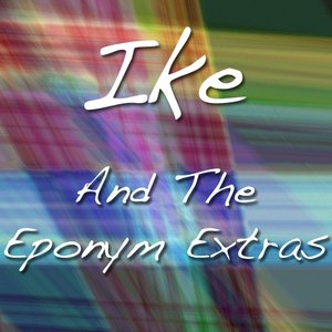 Image for 'Ike And The Eponym Extras'