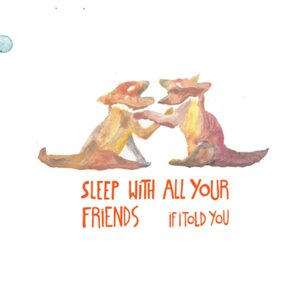 Imagem de 'Sleep With All Your Friends'