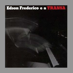 Image for 'Edson Frederico E A Transa'