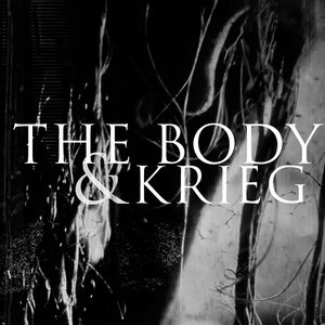 Image for 'THE BODY & KRIEG'