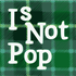 Avatar for IsNotPop